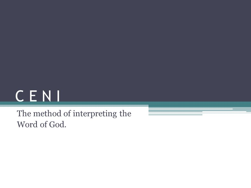 C E N I The method of interpreting the Word of God.