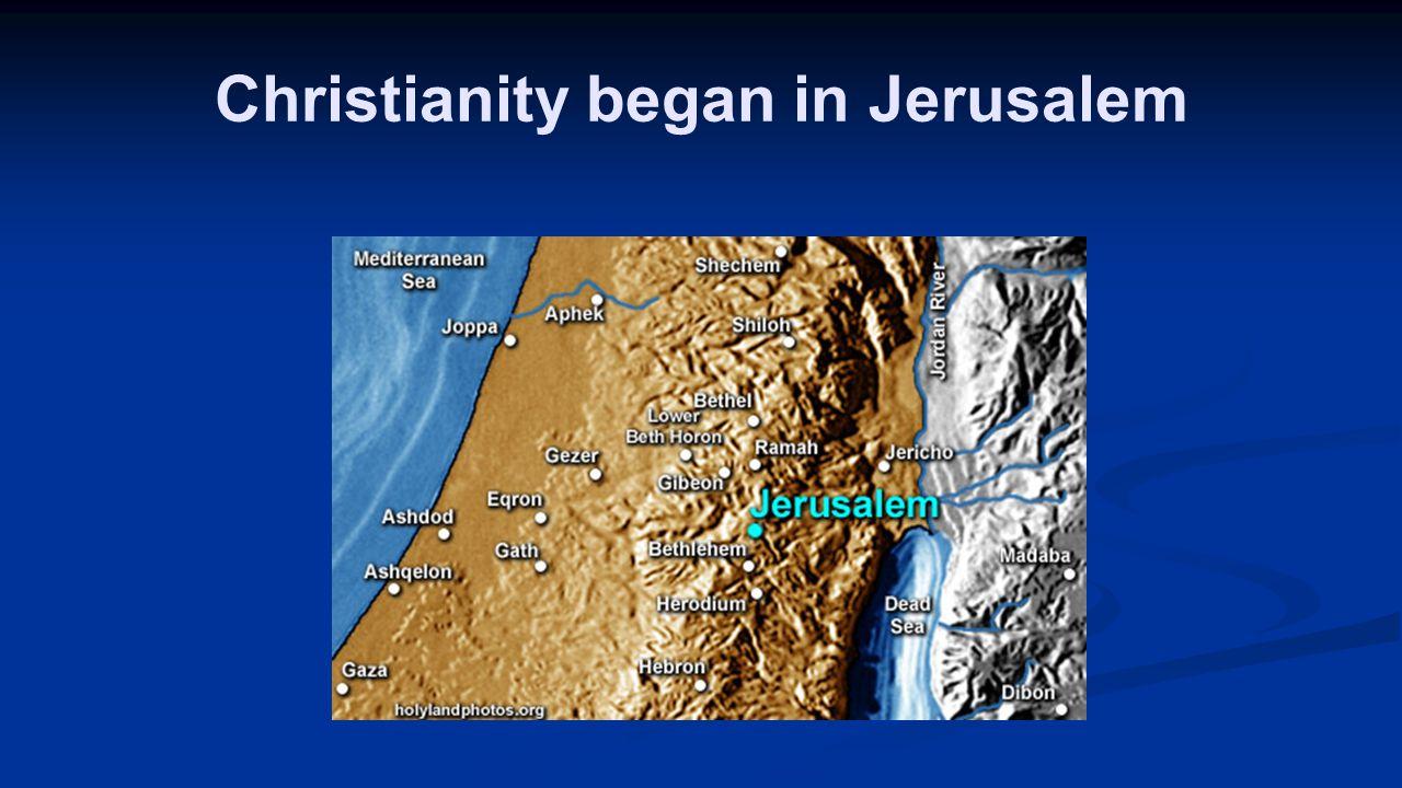 Christianity began in Jerusalem