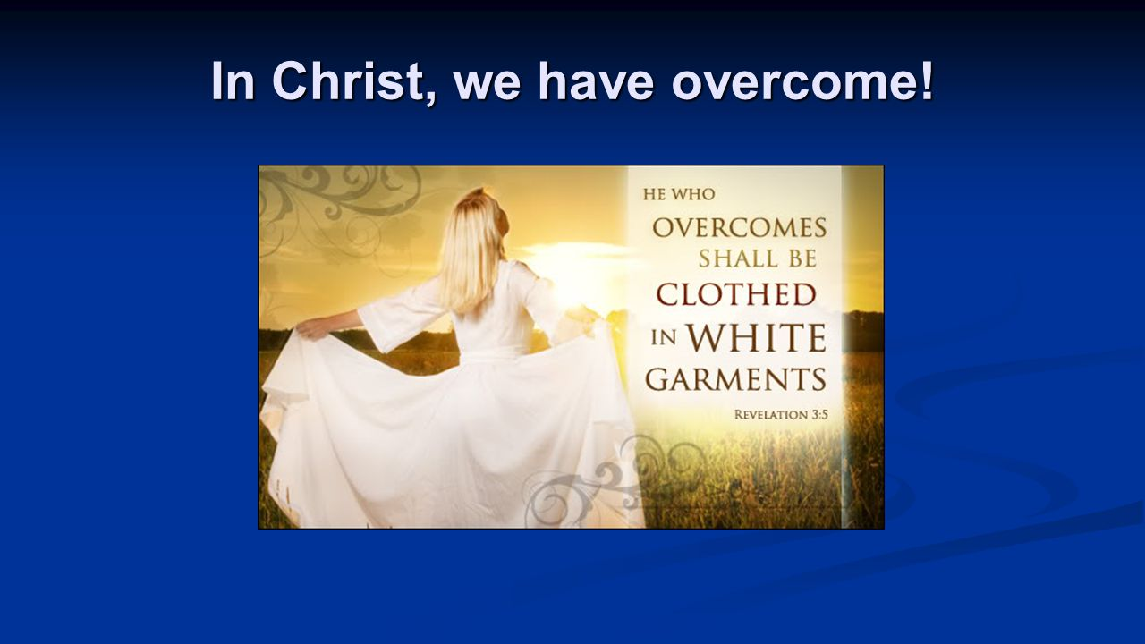 In Christ, we have overcome!