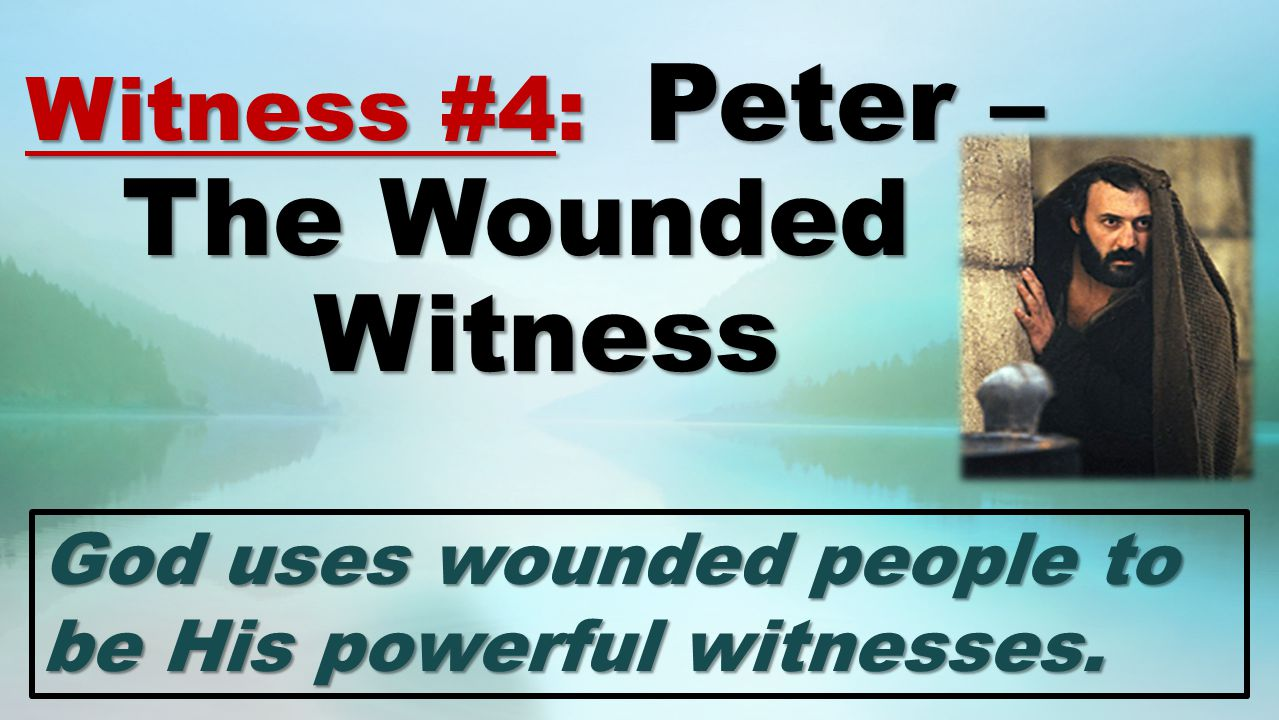 Today's Message: Peter: Wounded Witness– Reinstated Leader
