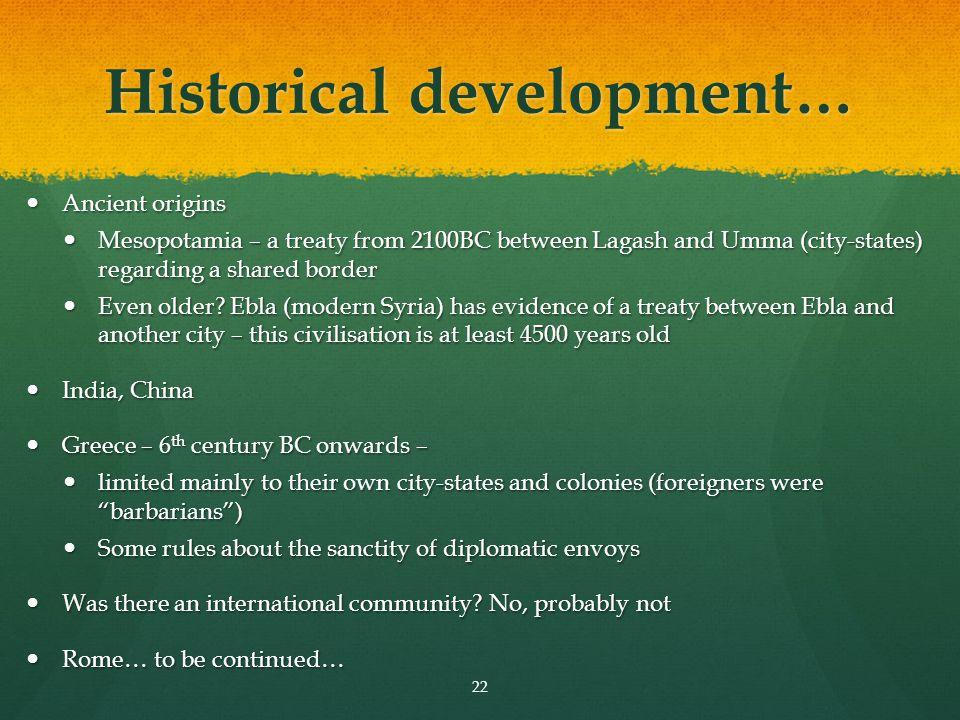 Historical development… Ancient origins Ancient origins Mesopotamia – a treaty from 2100BC between Lagash and Umma (city-states) regarding a shared bo