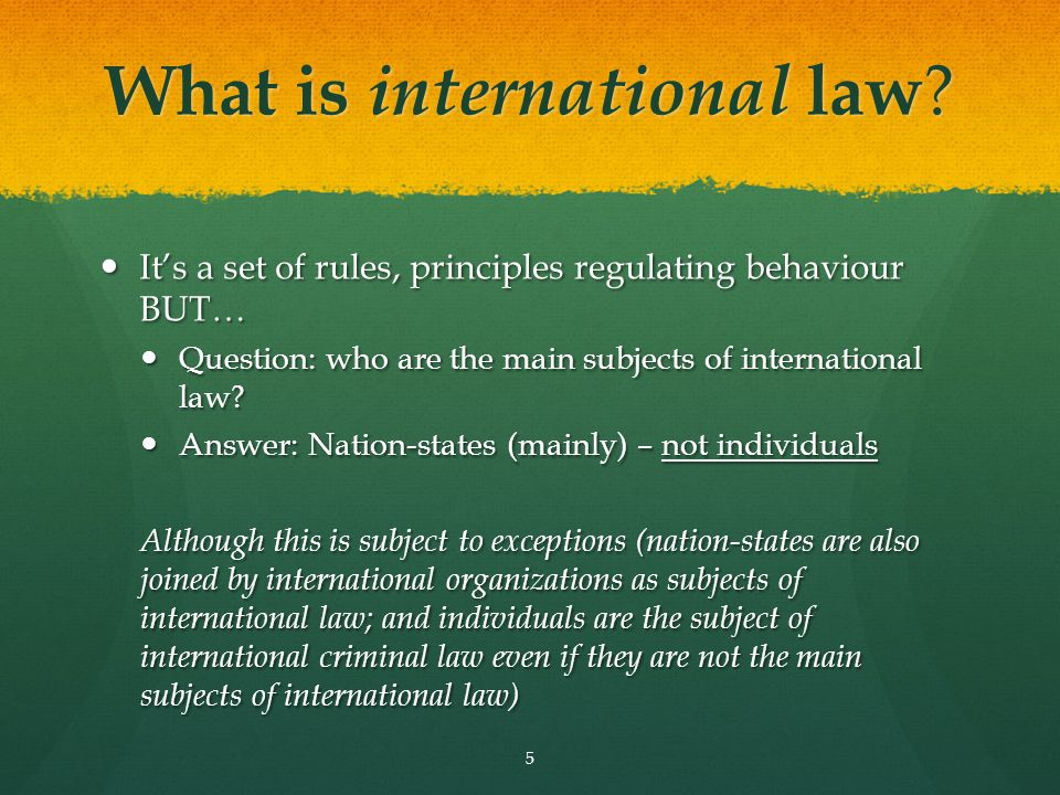 What is international law ? It's a set of rules, principles regulating behaviour BUT… It's a set of rules, principles regulating behaviour BUT… Questi