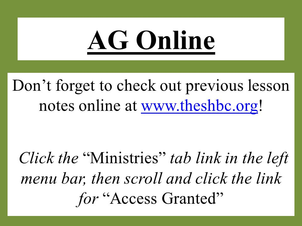 AG Online Don't forget to check out previous lesson notes online at www.theshbc.org!www.theshbc.org Click the Ministries tab link in the left menu bar, then scroll and click the link for Access Granted
