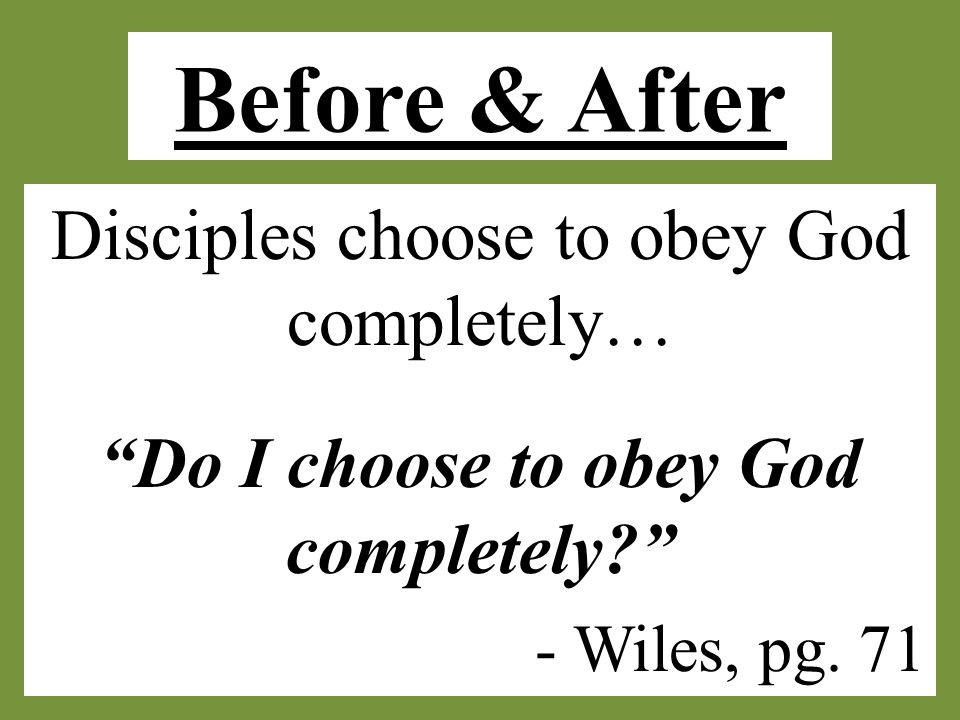 "Before & After Disciples choose to obey God completely… ""Do I choose to obey God completely?"" - Wiles, pg. 71"