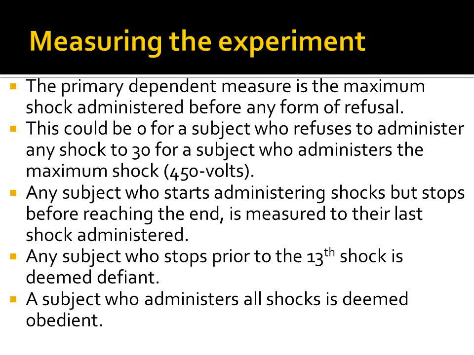  The primary dependent measure is the maximum shock administered before any form of refusal.
