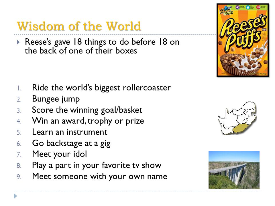 Wisdom of the World  Reese's gave 18 things to do before 18 on the back of one of their boxes 10.