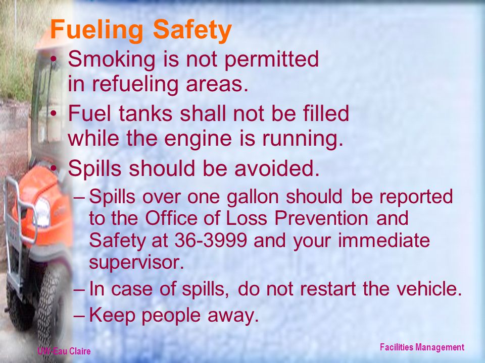 UW-Eau Claire Facilities Management Fueling Safety Smoking is not permitted in refueling areas.