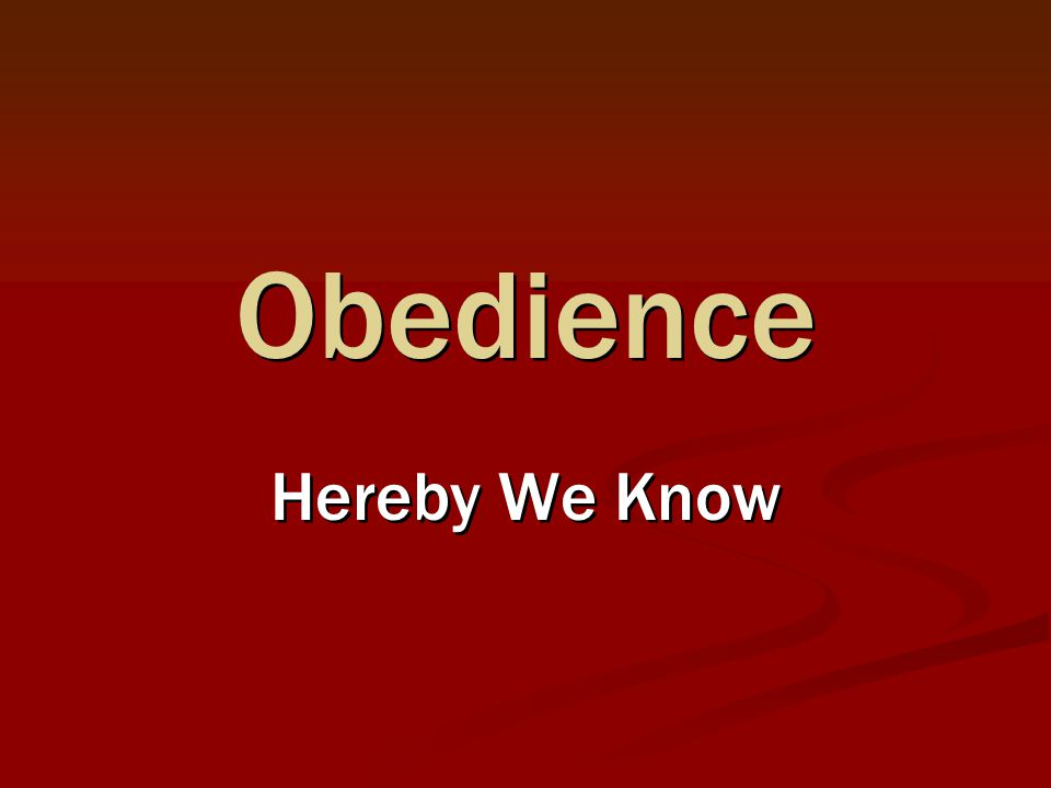 Obedience Hereby We Know