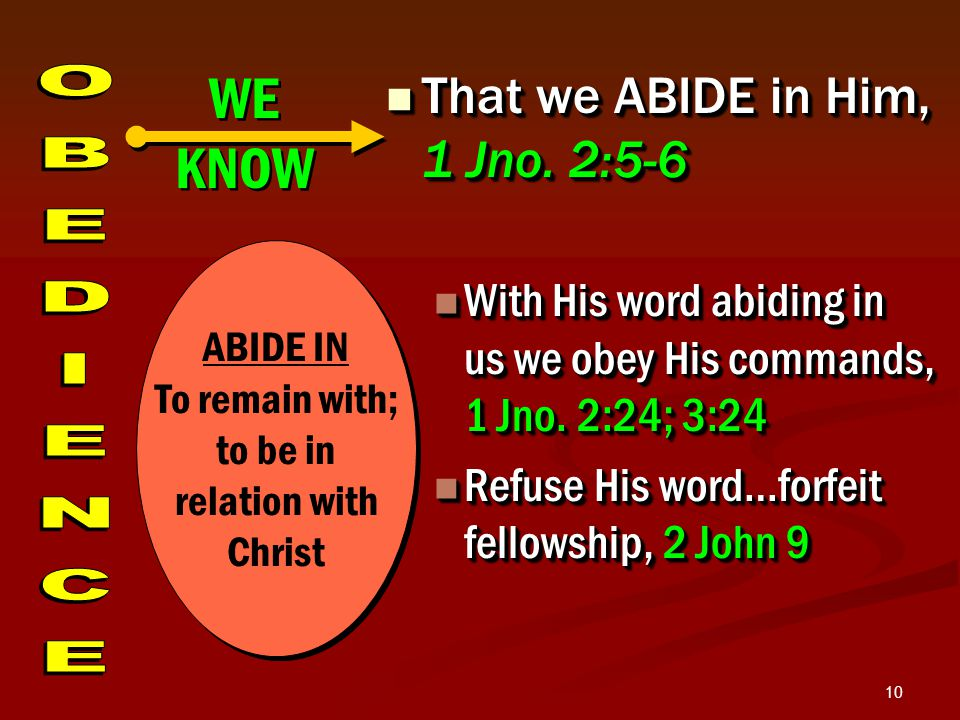 10 That we ABIDE in Him, 1 Jno. 2:5-6 That we ABIDE in Him, 1 Jno.