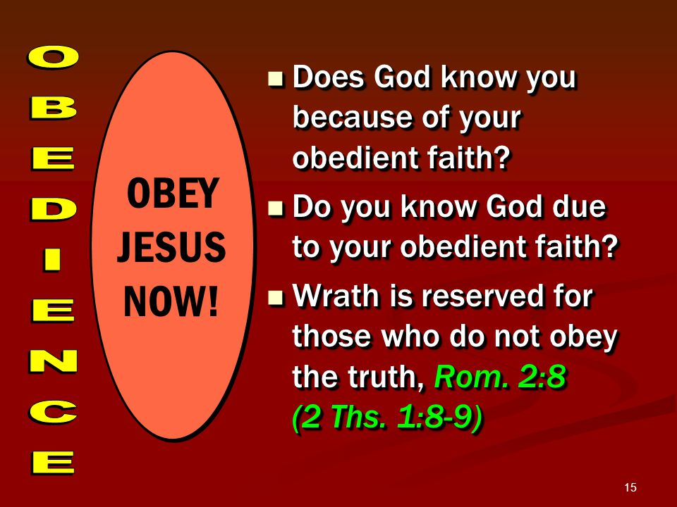 15 Does God know you because of your obedient faith.