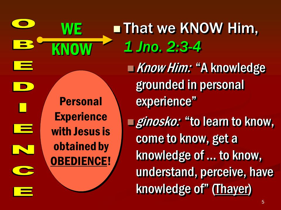 5 That we KNOW Him, 1 Jno. 2:3-4 That we KNOW Him, 1 Jno.