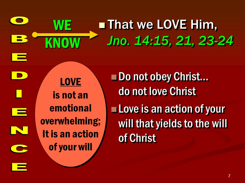 7 That we LOVE Him, Jno. 14:15, 21, 23-24 That we LOVE Him, Jno.