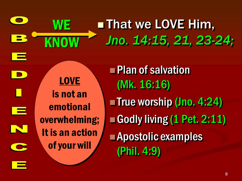 8 That we LOVE Him, Jno. 14:15, 21, 23-24; That we LOVE Him, Jno.