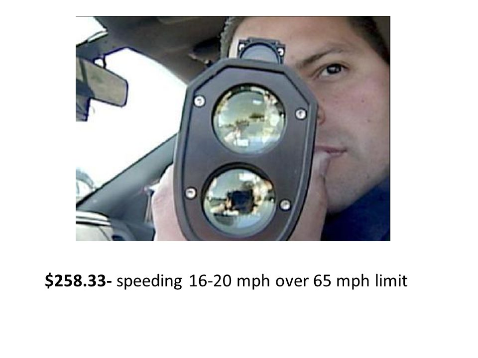 $258.33- speeding 16-20 mph over 65 mph limit