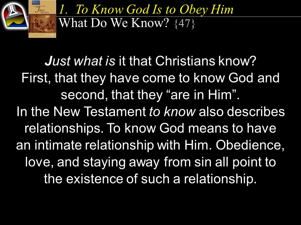 1.To Know God Is to Obey Him What Do We Know. {47} Just what is it that Christians know.