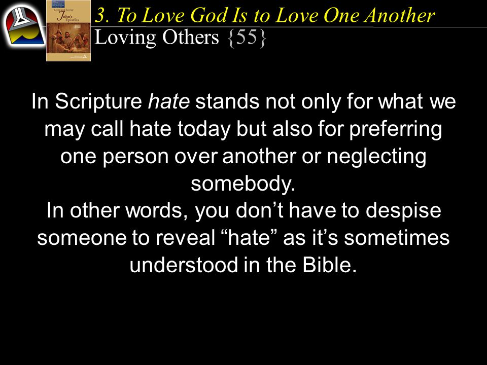 In Scripture hate stands not only for what we may call hate today but also for preferring one person over another or neglecting somebody.