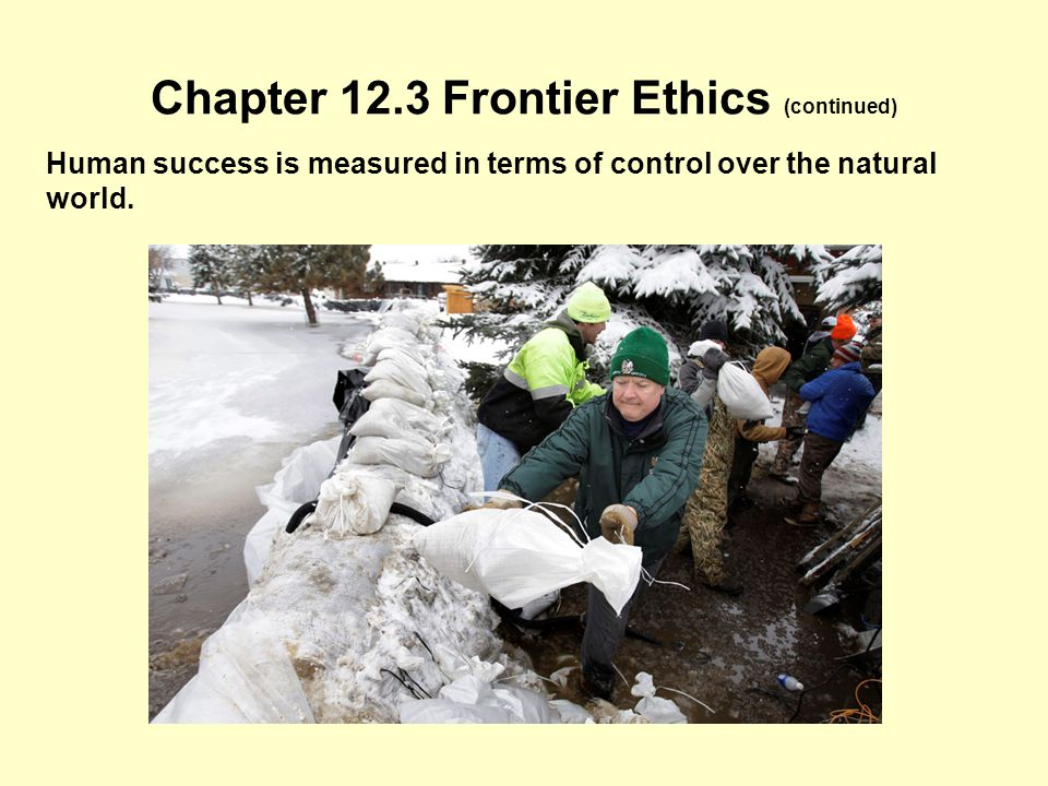Human success is measured in terms of control over the natural world. Chapter 12.3 Frontier Ethics (continued)