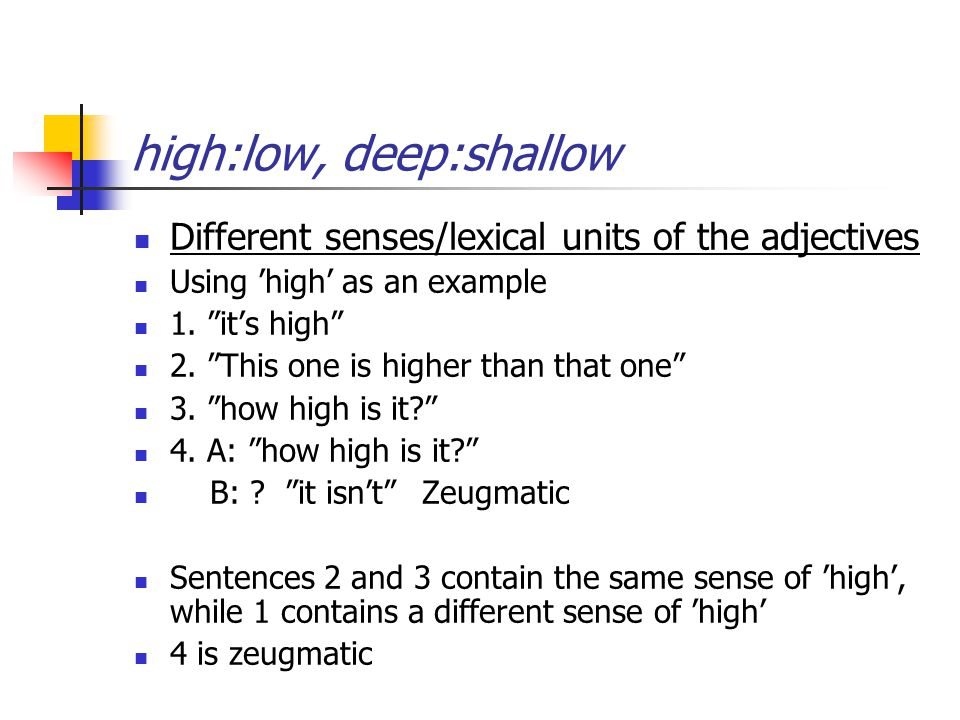 high:low, deep:shallow Different senses/lexical units of the adjectives Using 'high' as an example 1.