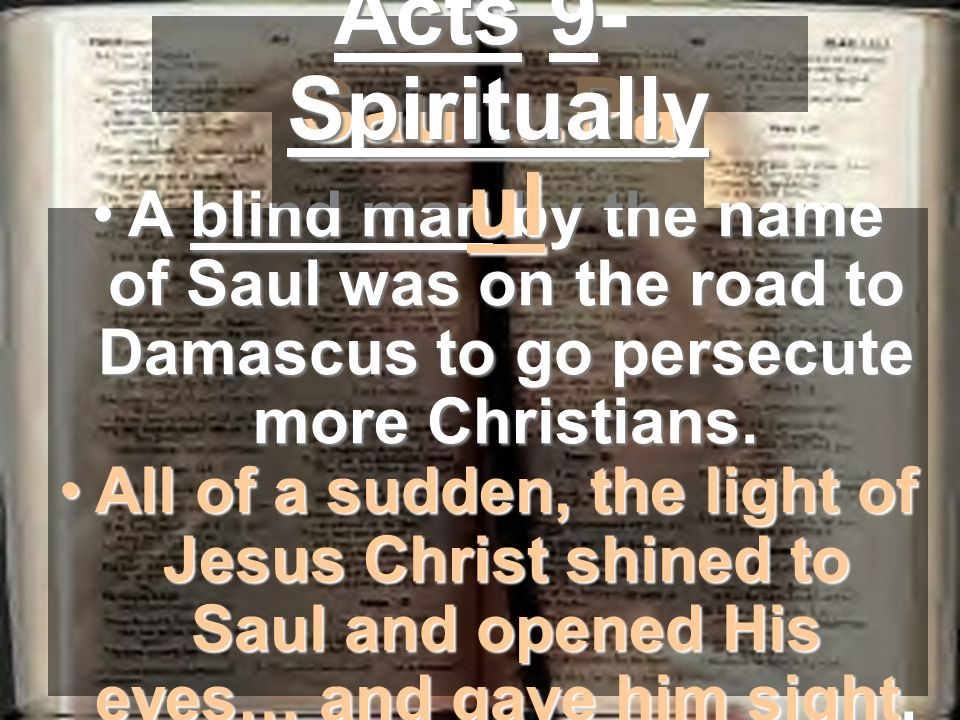 A blind man by the name of Saul was on the road to Damascus to go persecute more Christians.A blind man by the name of Saul was on the road to Damascus to go persecute more Christians.