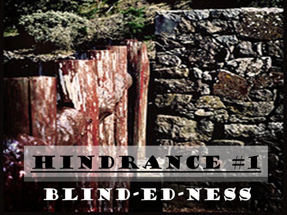 Hindrance #1 BLIND-ED-NESS