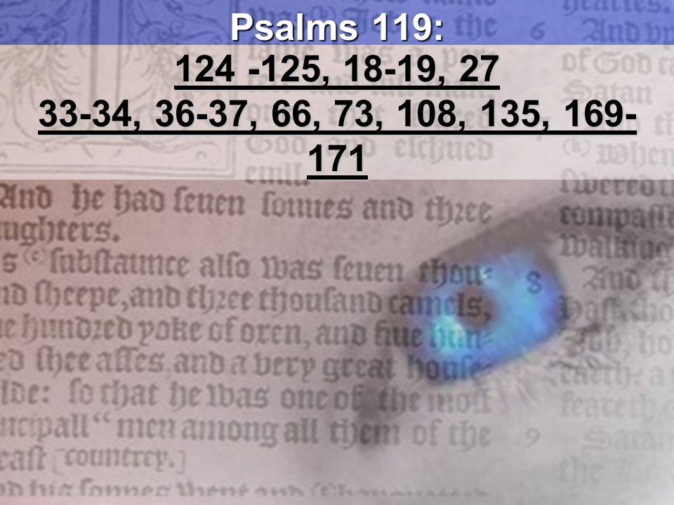 Psalms 119: 124 -125, 18-19, 27 33-34, 36-37, 66, 73, 108, 135, 169- 171