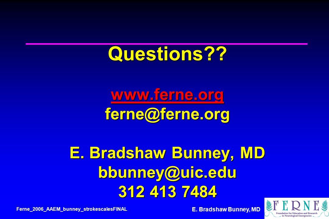 E. Bradshaw Bunney, MD Questions . www.ferne.org ferne@ferne.org E.