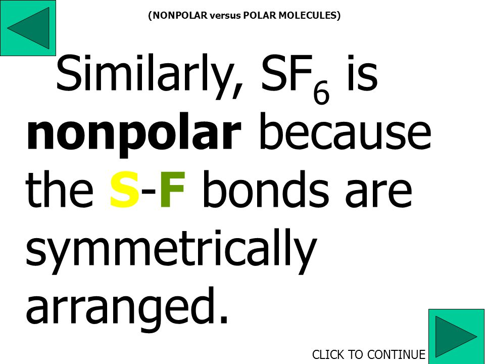 BF 3 is nonpolar because the three fluorine atoms are symmetrically arranged around the central boron.