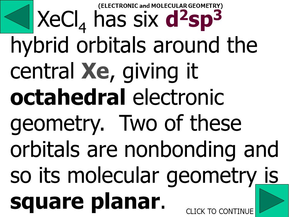 BrF 5 has six d 2 sp 3 hybrid orbitals around the central Br, giving it octahedral electronic geometry.