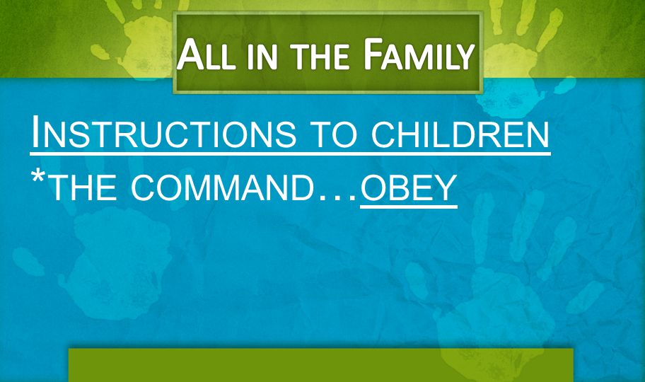 I NSTRUCTIONS TO CHILDREN * THE COMMAND … OBEY