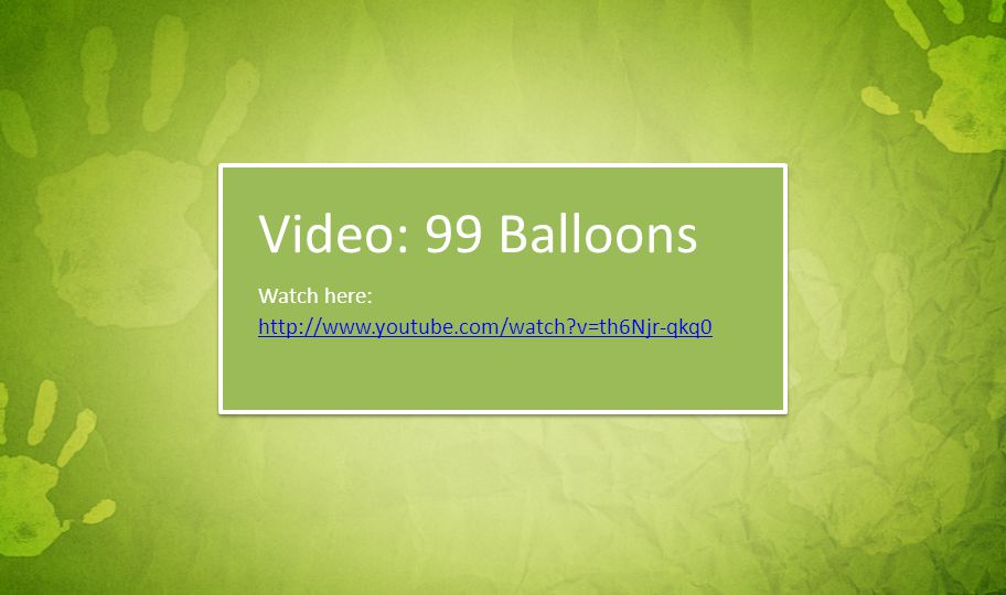 Video: 99 Balloons http://www.youtube.com/watch?v=th6Njr-qkq0 Watch here: