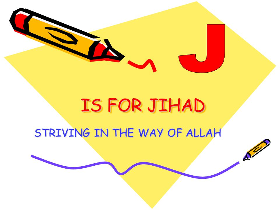 IS FOR JIHAD STRIVING IN THE WAY OF ALLAH
