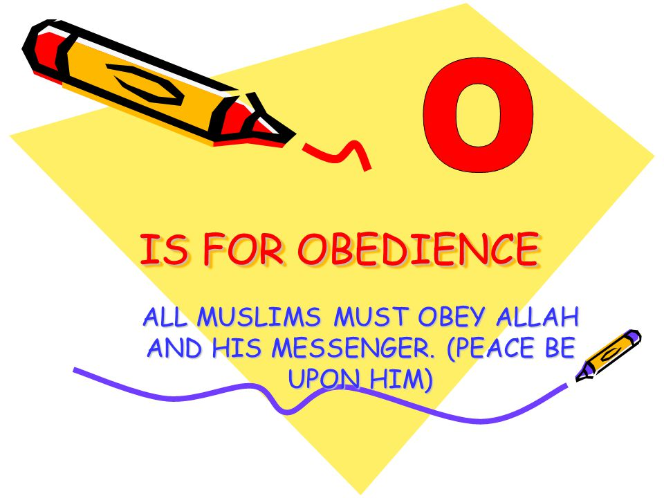 IS FOR OBEDIENCE ALL MUSLIMS MUST OBEY ALLAH AND HIS MESSENGER. (PEACE BE UPON HIM)