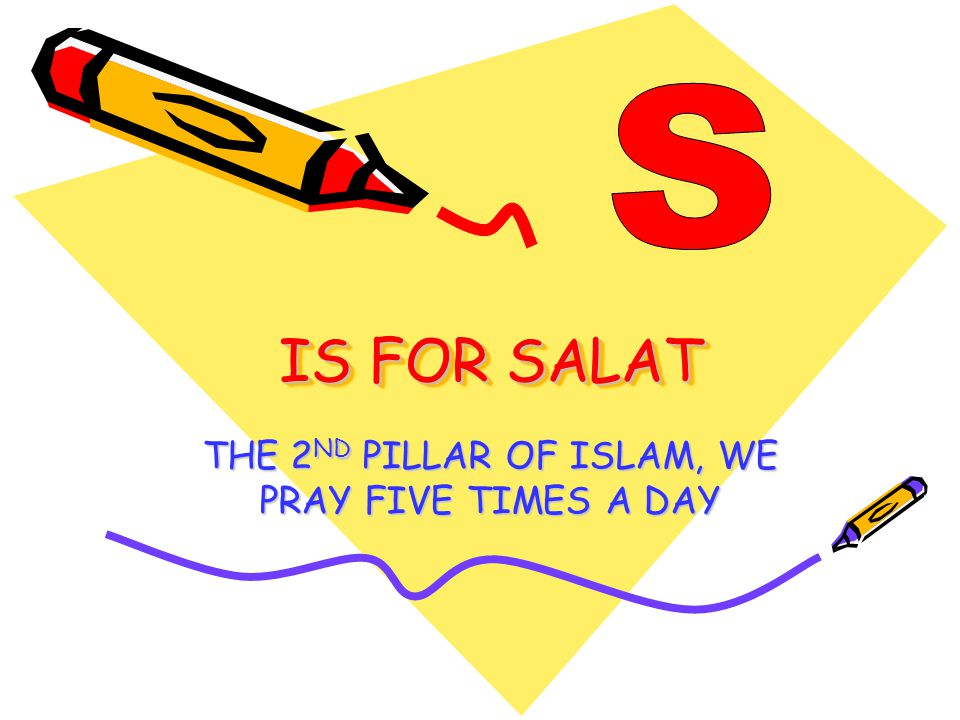 IS FOR SALAT THE 2 ND PILLAR OF ISLAM, WE PRAY FIVE TIMES A DAY