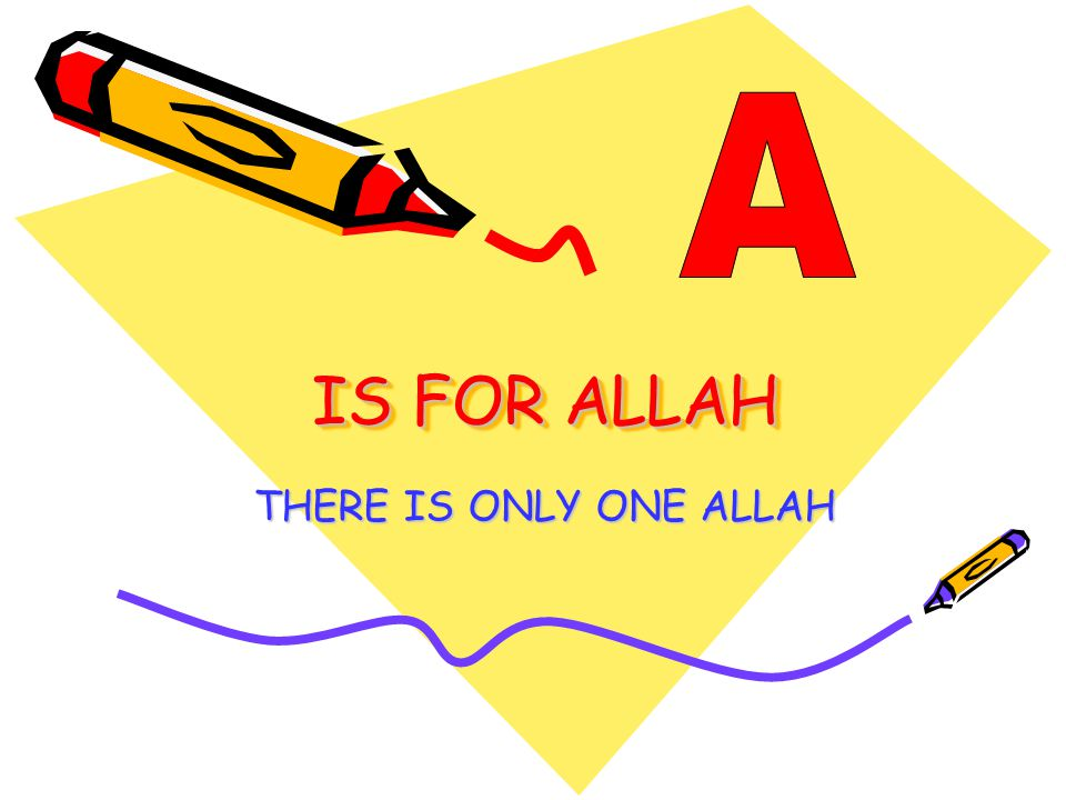IS FOR ALLAH THERE IS ONLY ONE ALLAH