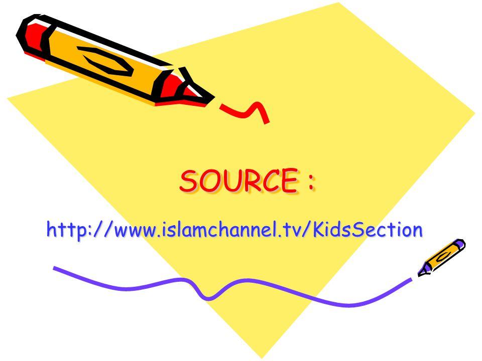 SOURCE : http://www.islamchannel.tv/KidsSection http://www.islamchannel.tv/KidsSection