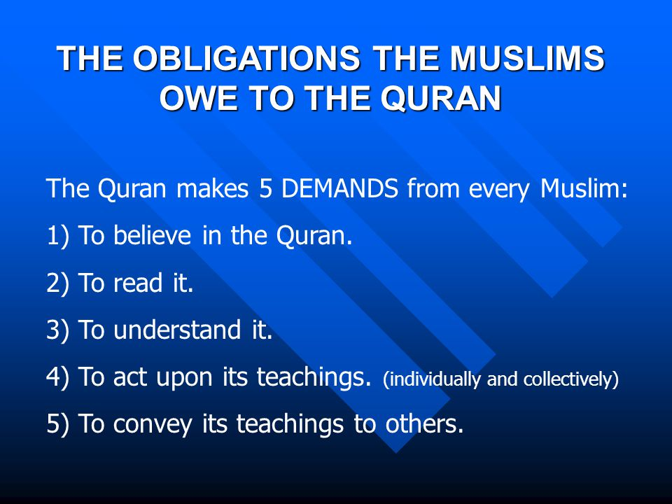 The Quran makes 5 DEMANDS from every Muslim: 1) To believe in the Quran.