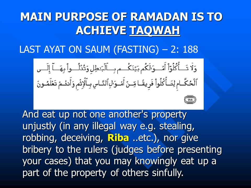 MAIN PURPOSE OF RAMADAN IS TO ACHIEVE TAQWAH And eat up not one another s property unjustly (in any illegal way e.g.