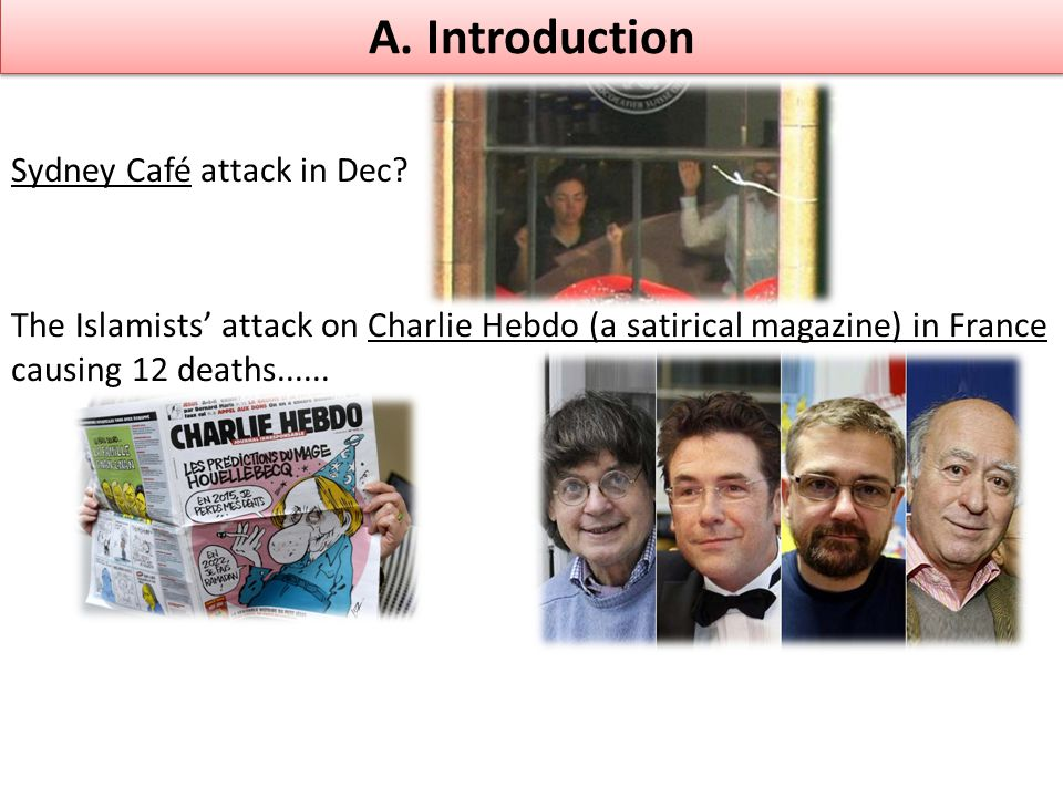 A. Introduction The Islamists' attack on Charlie Hebdo (a satirical magazine) in France causing 12 deaths...... Sydney Café attack in Dec?