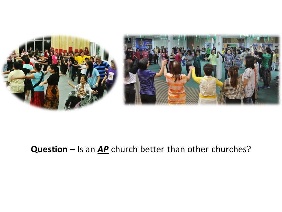 Question – Is an AP church better than other churches