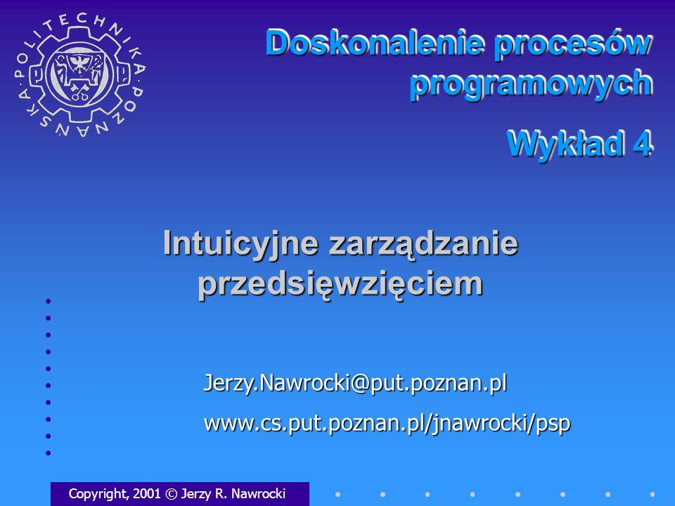 Intuicyjne zarządzanie przedsięwzięciem Copyright, 2001 © Jerzy R.