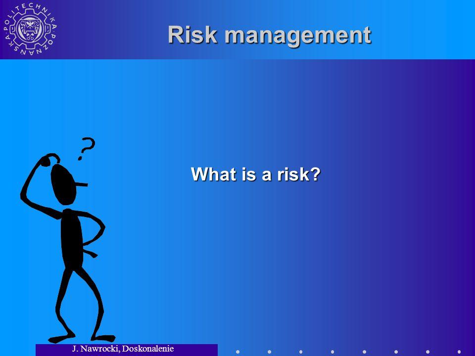 J. Nawrocki, Doskonalenie Procesów.. Risk management What is a risk?