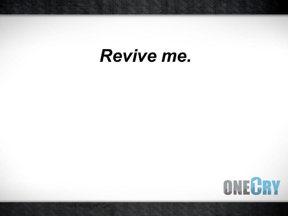 Revive me.