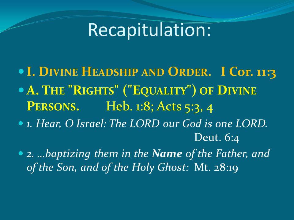 I.D IVINE H EADSHIP AND O RDER.I Cor. 11:3 A. T HE R IGHTS ( E QUALITY ) OF D IVINE P ERSONS.