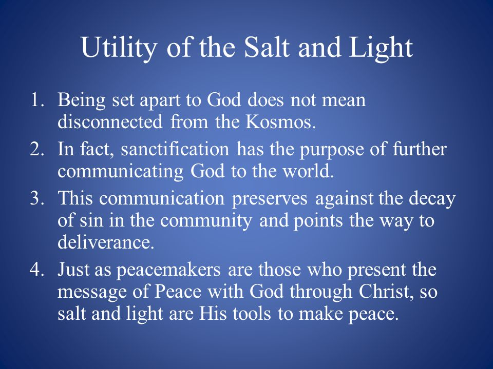Utility of the Salt and Light 1.Being set apart to God does not mean disconnected from the Kosmos.