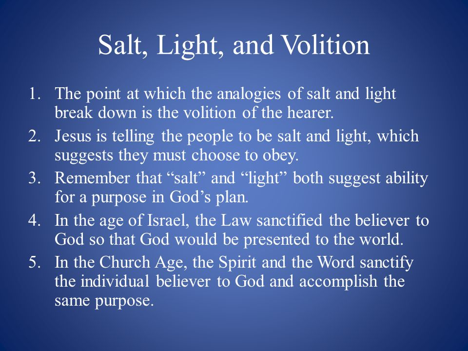 Salt, Light, and Volition 1.The point at which the analogies of salt and light break down is the volition of the hearer.