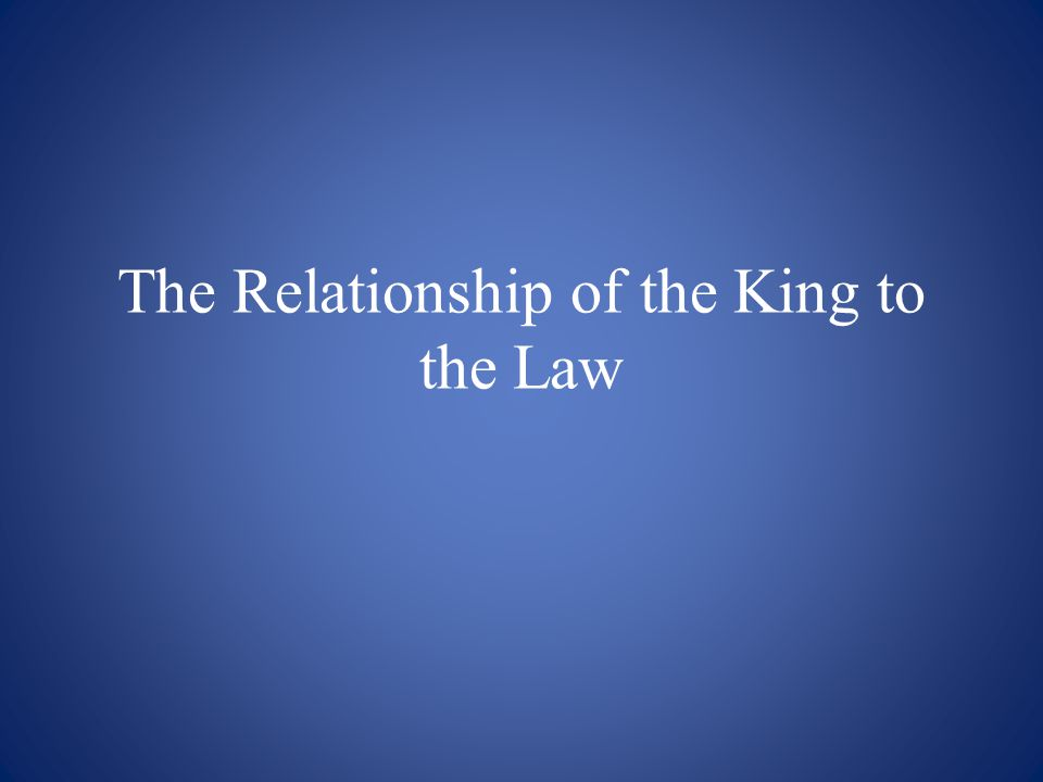 The Relationship of the King to the Law