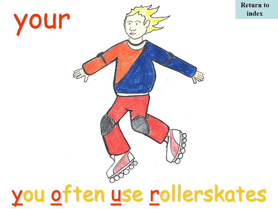 you often use rollerskates your Return to index