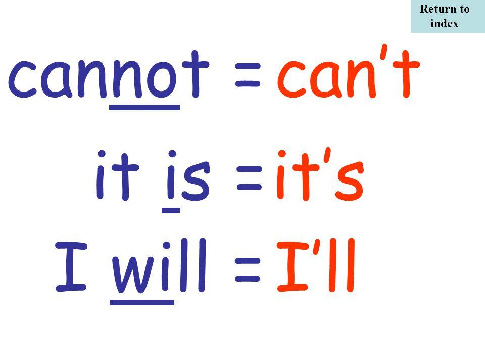 cannot = it is = can't it's I will = I'll Return to index