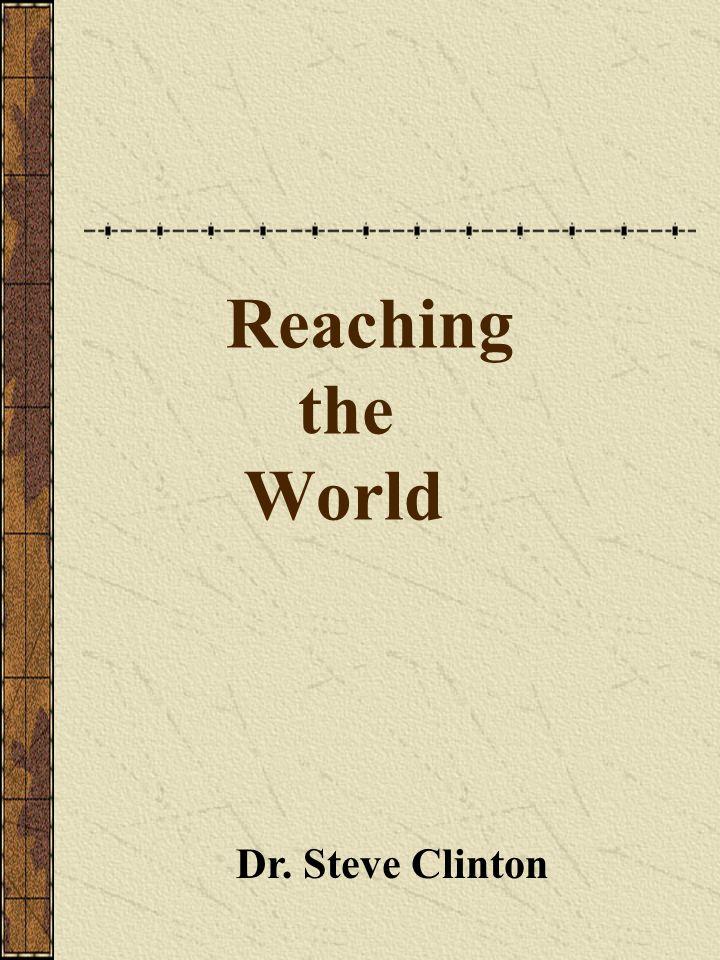 Reaching the World Dr. Steve Clinton