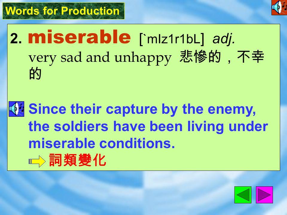 Words for Production 2.miserable [ `mIz1r1bL ] adj.